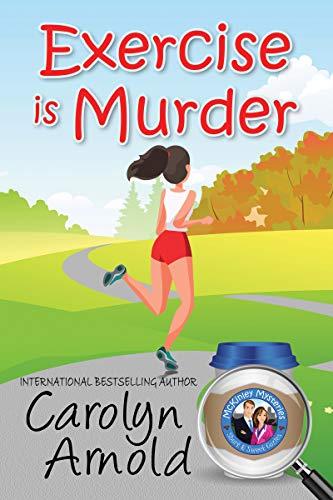 Exercise is Murder (McKinley Mysteries: Short & Sweet Cozies)