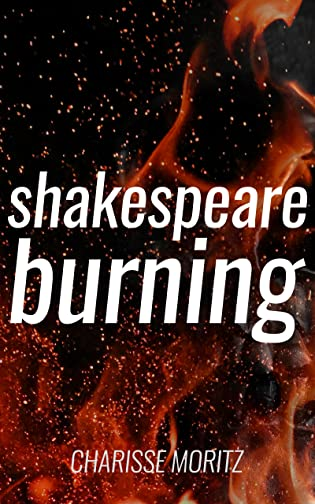 Shakespeare Burning by Charisse Moritz