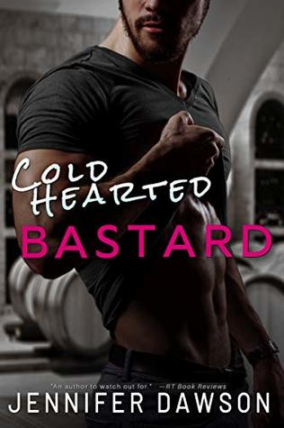 Cold Hearted Bastard  by Jennifer Dawson