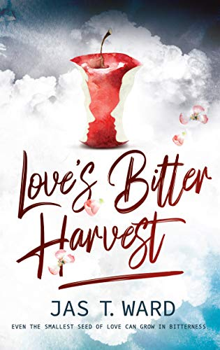 Love's Bitter Harvest by Jas T. Ward