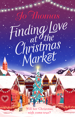 Finding Love at the Christmas Market by Jo Thomas