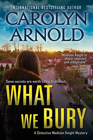What We Bury  by Carolyn Arnold