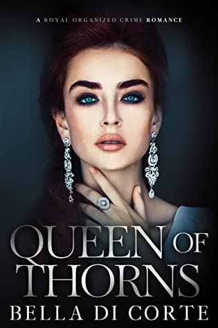 Queen of Thorns: A Royal Organized Crime Romance by Bella Di Corte