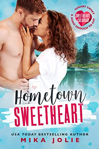 Hometown Sweetheart (Sweetheart, Colorado): A Brother's Best Friend Romance by Mika Jolie