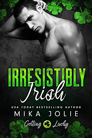 Irresistibly Irish (Getting Lucky) : An Age Gap Romance by Mika Jolie