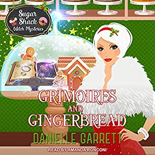 Grimoires and Gingerbread: A Sugar Shack Witch Mystery Christmas Novella by Danielle Garrett