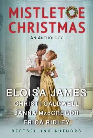 Mistletoe Christmas: An Anthology by Eloisa James, Christi Caldwell, Janna MacGregor, Erica Ridley